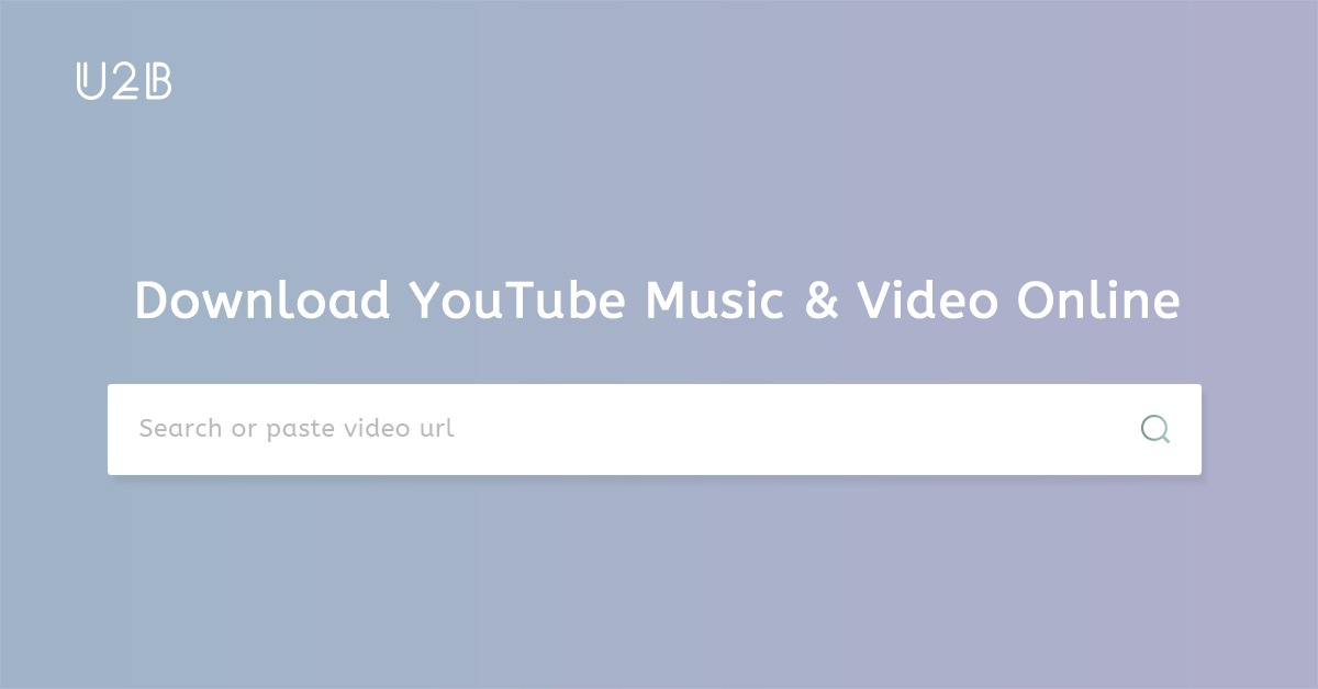 U2B YouTube Downloader | Free Download YouTube Videos Online